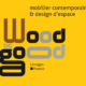 wood be good, création de mobilier contemporain
